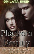 Phantom Destiny |✔ by omlata18