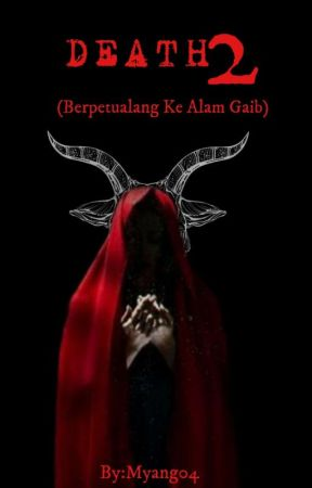 DEATH  2 (Berpetualang Ke Alam Gaib) by Myang04