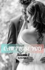 Can't Lose You (Season 1 Completed) by kinsleybritt