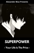 Superpower - Your Life Is The Price oleh AlexanderBlue8