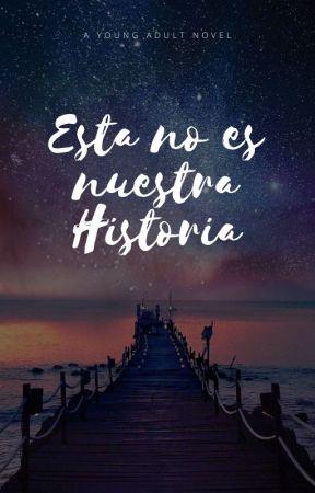 Esta no es nuestra historia by LaNubeLluviosa