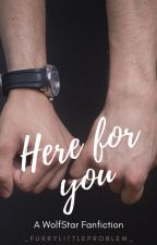 Here For You - A WolfStar Fanfiction by _furrylittleproblem_