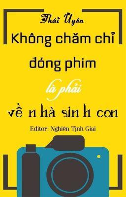 Đọc truyện [ĐAM MỸ   EDIT] Không chăm chỉ đóng phim là phải về nhà sinh con - Thái Uyên