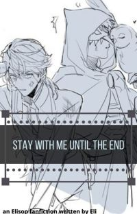Stay With Me Until the End ♡ Elisop cover