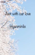 """""""Just with our love"""" 