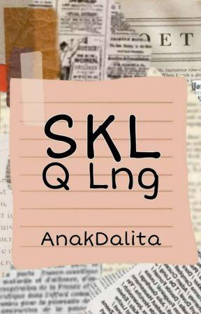 SKL Q Lng by AnakDalita