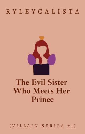 The Evil Sister Who Meets Her Prince (Villain Series #1) by ryleycalista
