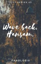 Wave back, Hansam (City Series #2) by Faholosis