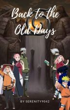 Back To The Old Days  (Naruto Time-Travel Fanfiction) by Serenity9042