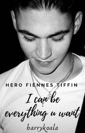 I can be everything u want | Hero Fiennes Tiffin by harrykoala
