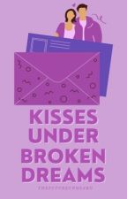 Kisses Under Broken Dreams | Ongoing  by thefutureunheard
