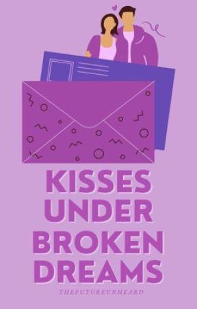 Kisses Under Broken Dreams | Complete  by thefutureunheard