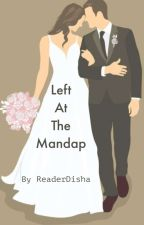 Left At The Mandap✓ by ReaderDisha