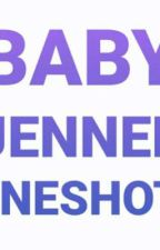 Baby Jenner Oneshots by awkwardteen4ev