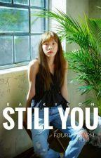 Still You | Baekyeon (Under Revision) by FourthCharm