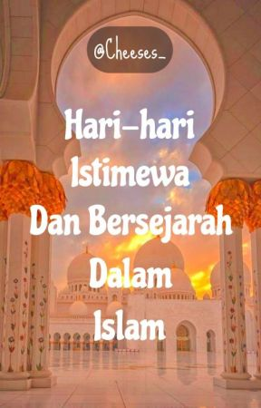 Hari-Hari Istimewa Dan Bersejarah Dalam Islam  by Cheeses_