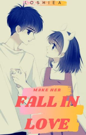 Make Her Fall In Love by LouissaSigue