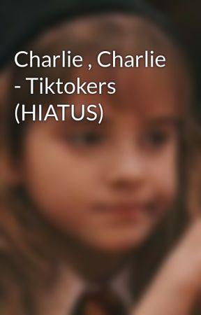 Charlie , Charlie - Tiktokers (HIATUS) by Starshipxz