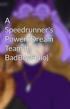 A Speedrunner's Power (Dream Team ft. BadBoyHalo) by Elder_Helen