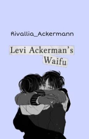 Levi Ackermann's Waifu by Rivallia_Ackermann