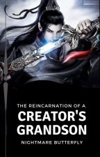 The Reincarnation of The Creator's Grandson by NightmareButterfly_