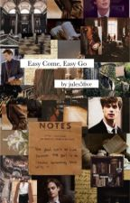 Easy Come, Easy Go by jules5five