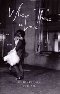Where there is Love (Asahi x Reader) cover