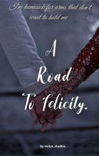 A Road To Felicity (Complete) by vision_studios
