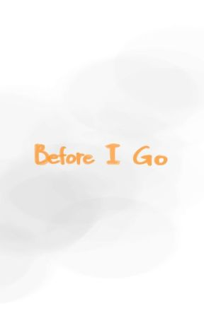 [ II ] Before I Go ✔ by Kiyora_