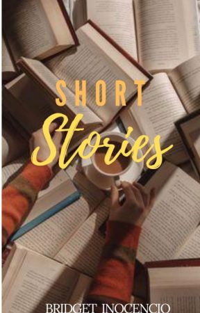Short Stories Compilations (COMPLETED) by Bridgetinocencio