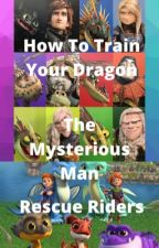 Rescue Riders/How To Train Your Dragon: The Mysterious Man by Bisec1