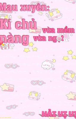 (Quyển 1) [Edit] Xuyên Nhanh: Ký Chủ Nàng Vừa Mềm Vừa Ngọt - Hải Vị Vị