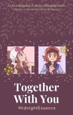 Together With You by MidnightEssence