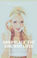 Anna Black, The Girl Who Lived. Book 2 (will be edited soon, sorry!) by xxLumosMagicxx
