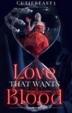 Love That Wants Blood by CutieBeast3