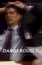 dangerously  ↝  a. hotchner by goldencloud-s
