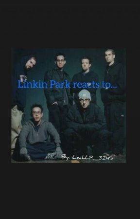 Linkin Park Reacts to... by LeahLP_3245