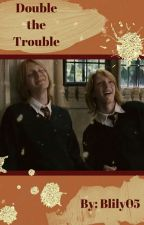 Double the Trouble [A Fred and George Fanfiction] by blily05