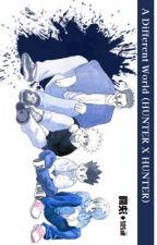A Different World (HUNTER X HUNTER) by ChrollosNenBook