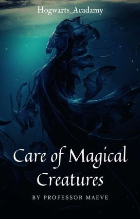 Care of Magical Creatures by Hogwarts_Academy