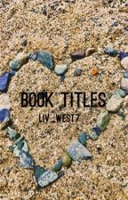 Book Titles by Liv_West7