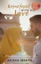 Resurfaced with His Love by Arisha_Ibnath