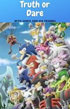 Truth or Dare: With Sonic and His Friends! by lyla_the_hedgehog