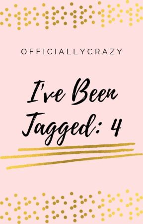I've Been Tagged: 4 by OfficiallyCrazy