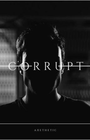CORRUPT (REWRITE) by axethetic