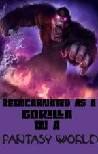 Reincarnated As A Gorilla In A Fantasy World  by pengualicious27