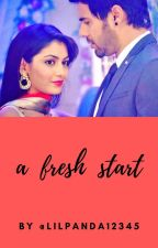 A Fresh Start - An Abhigya Love Story by lilpanda12345