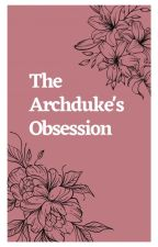 The Archduke's Obsession by juno520