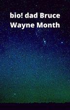 Bio! dad Bruce Wayne Month by HowartsHouses