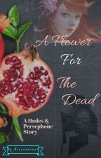 A Flower For The Dead || A Hades & Persephone Story  by Sinenomine7